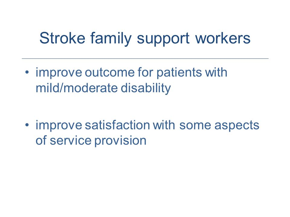 Stroke family support workers improve outcome for patients with mild/moderate disability improve satisfaction with some aspects of service provision