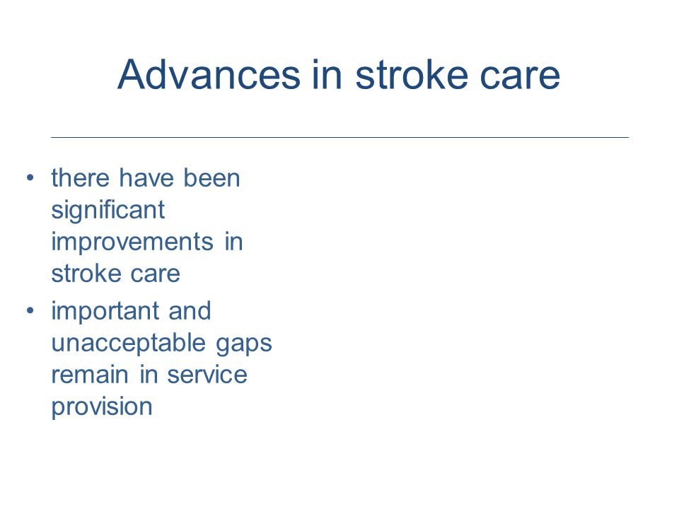 Advances in stroke care there have been significant improvements in stroke care important and unacceptable gaps remain in service provision