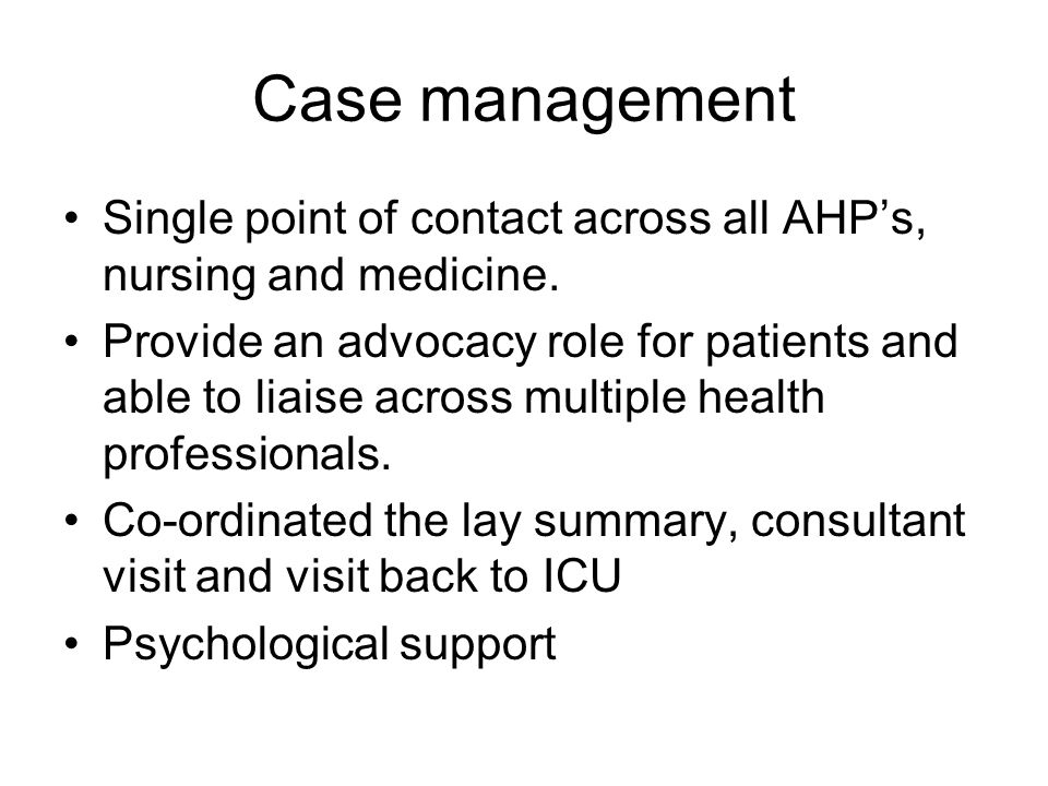 Case management Single point of contact across all AHP's, nursing and medicine.