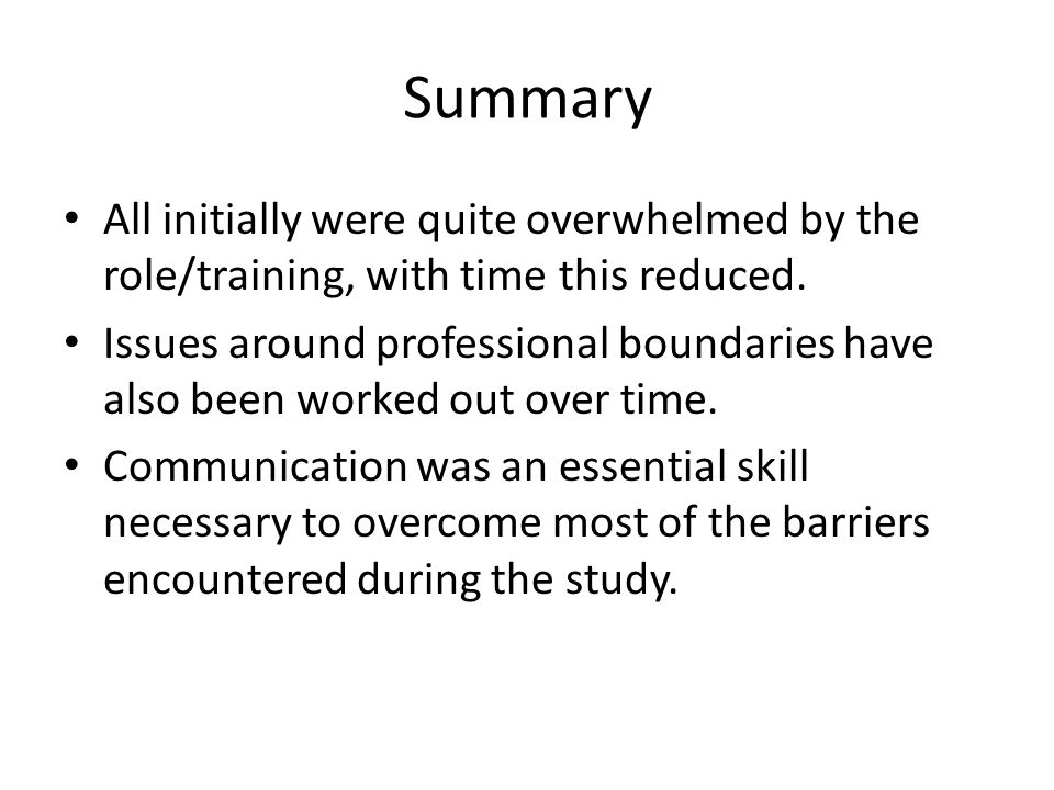 Summary All initially were quite overwhelmed by the role/training, with time this reduced.