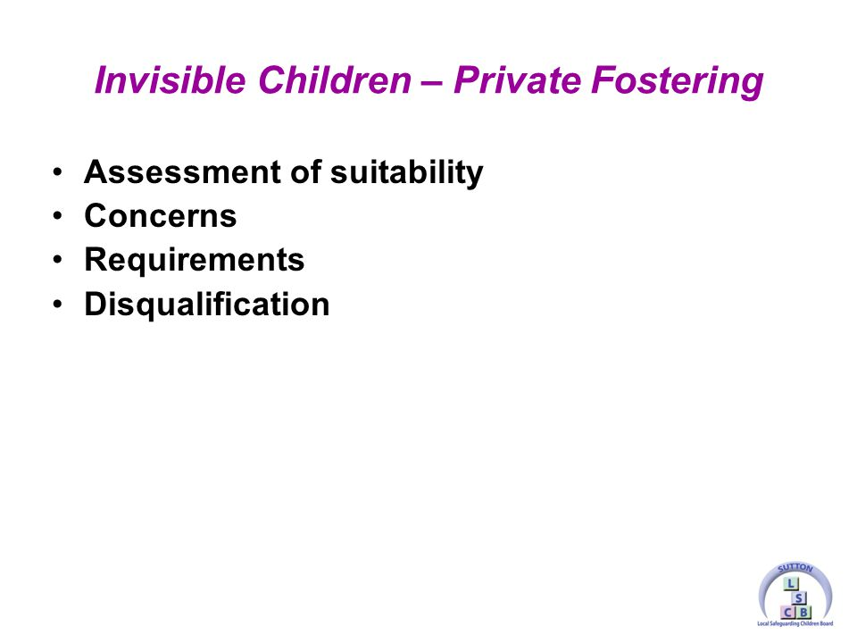 Assessment of suitability Concerns Requirements Disqualification Invisible Children – Private Fostering