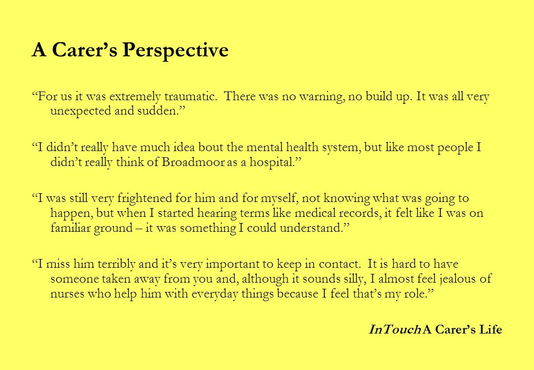 A Carer's Perspective For us it was extremely traumatic.