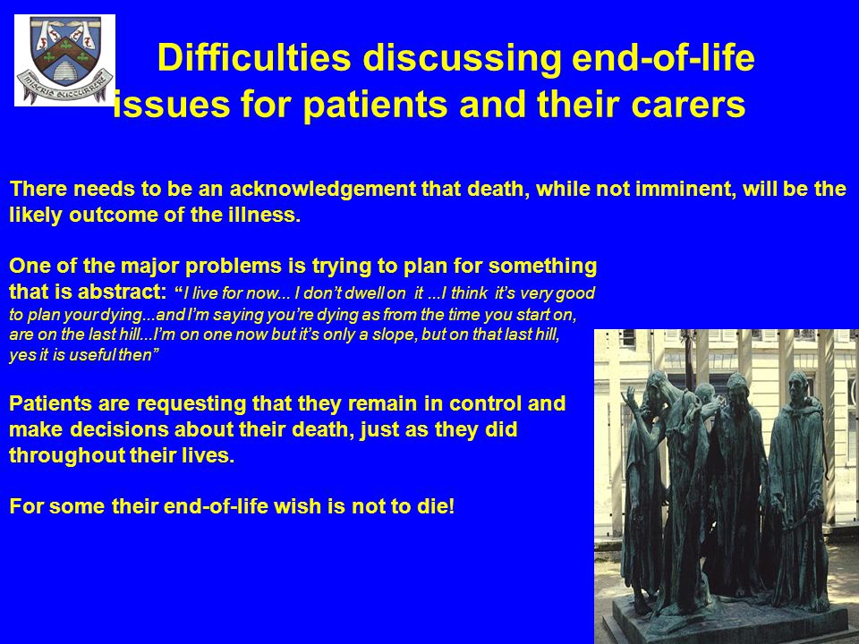 Difficulties discussing end-of-life issues for patients and their carers There needs to be an acknowledgement that death, while not imminent, will be