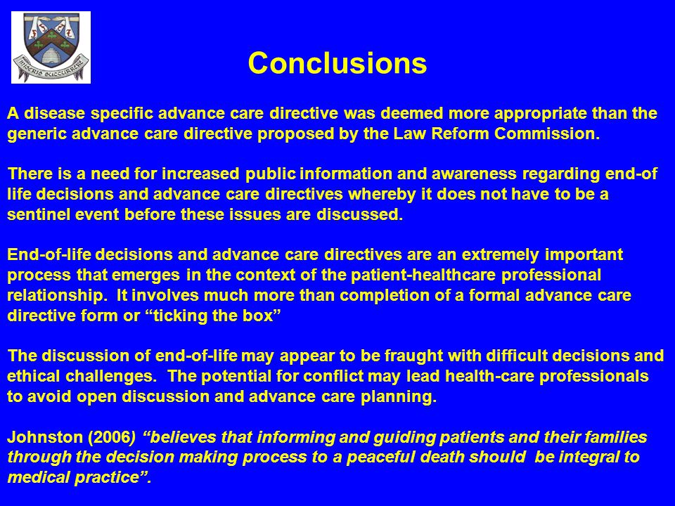 Conclusions A disease specific advance care directive was deemed more appropriate than the generic advance care directive proposed by the Law Reform C
