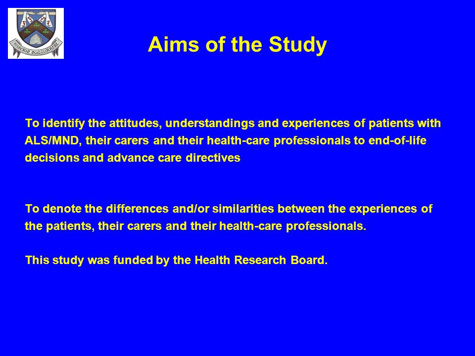 Aims of the Study To identify the attitudes, understandings and experiences of patients with ALS/MND, their carers and their health-care professionals