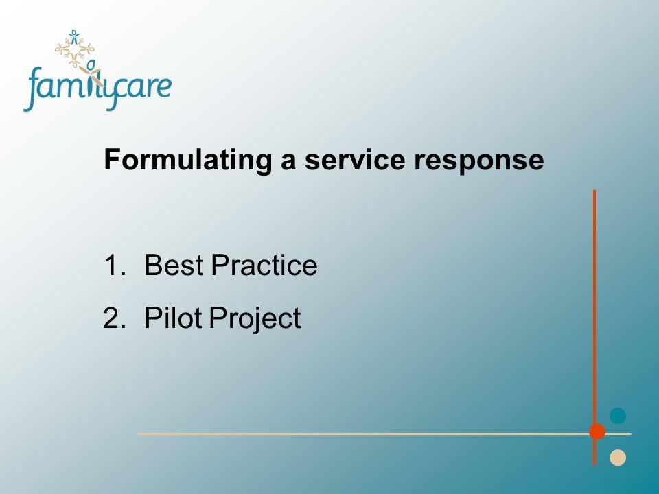 Formulating a service response 1. Best Practice 2. Pilot Project