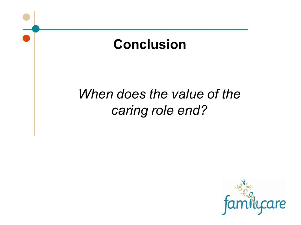 Conclusion When does the value of the caring role end