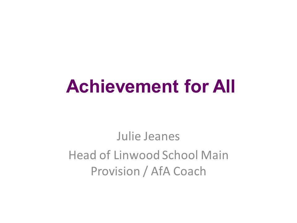 Achievement for All Julie Jeanes Head of Linwood School Main Provision / AfA Coach
