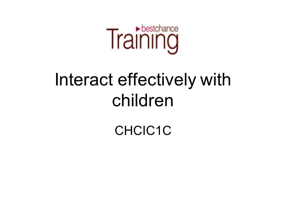 Interact effectively with children CHCIC1C