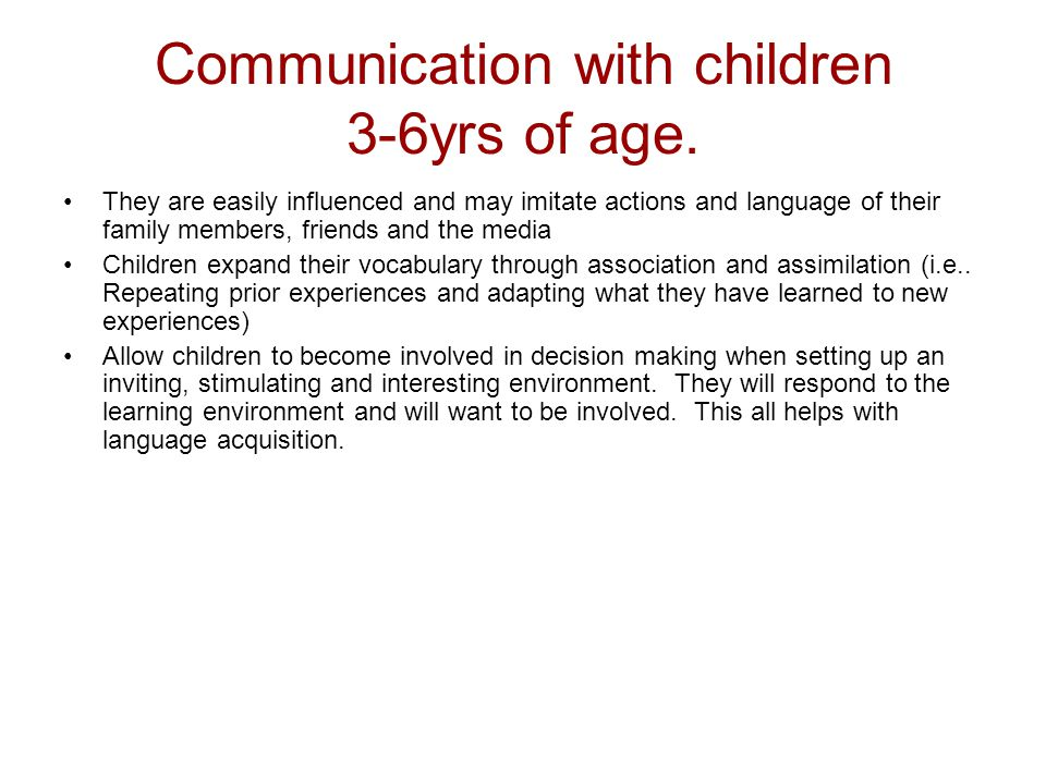 Communication with children 3-6yrs of age. They are easily influenced and may imitate actions and language of their family members, friends and the me