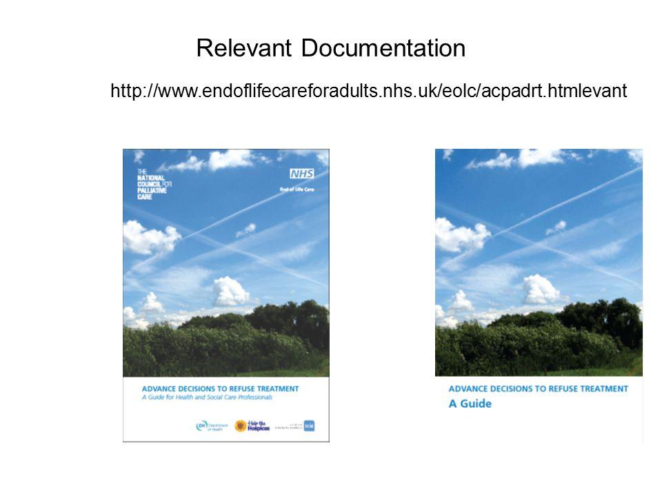 Relevant Documentation http://www.endoflifecareforadults.nhs.uk/eolc/acpadrt.htmlevant