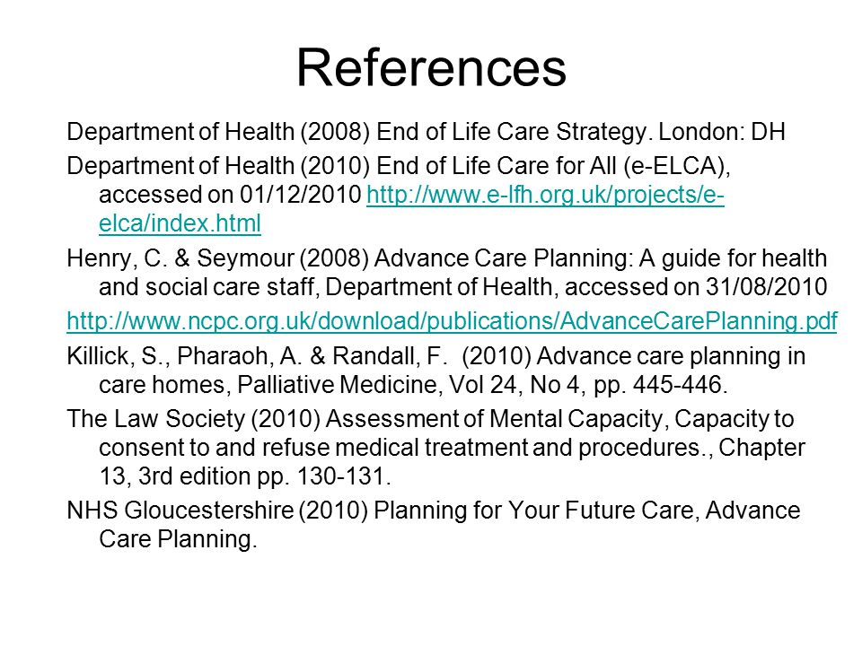 References Department of Health (2008) End of Life Care Strategy. London: DH Department of Health (2010) End of Life Care for All (e-ELCA), accessed o