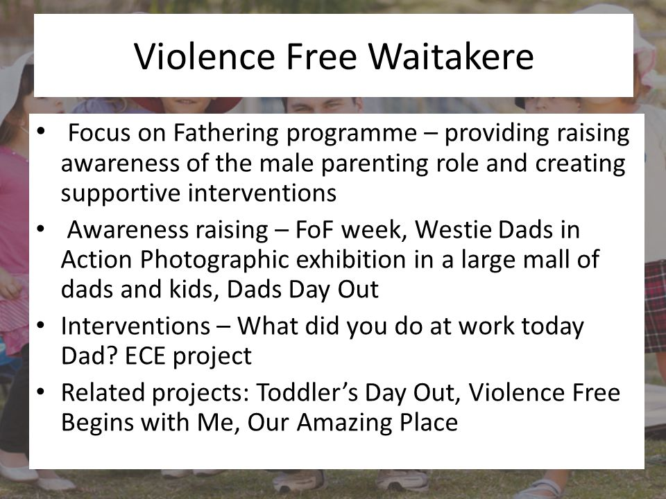 Violence Free Waitakere Focus on Fathering programme – providing raising awareness of the male parenting role and creating supportive interventions Aw