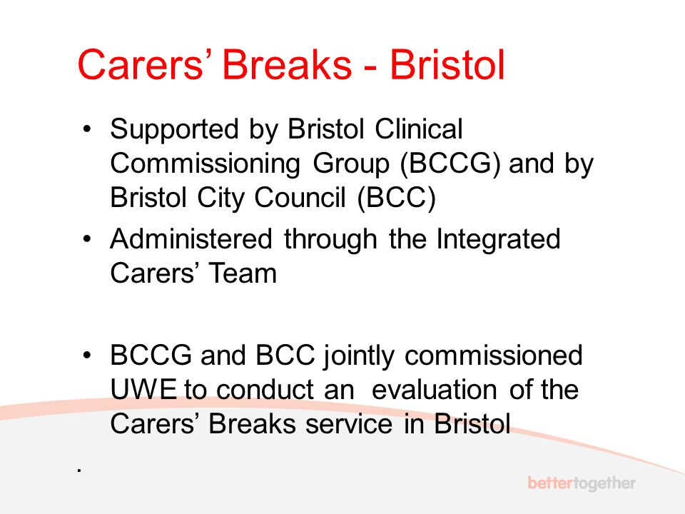 Carers' Breaks - Bristol Supported by Bristol Clinical Commissioning Group (BCCG) and by Bristol City Council (BCC) Administered through the Integrate