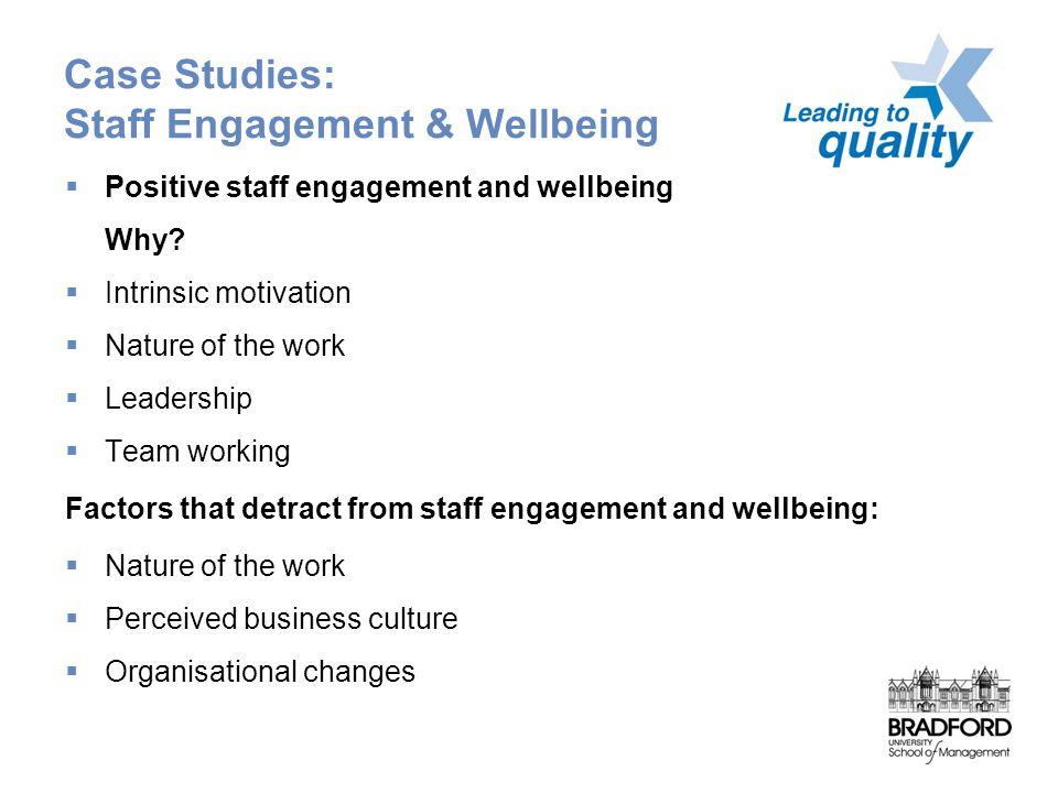 Case Studies: Staff Engagement & Wellbeing  Positive staff engagement and wellbeing Why.