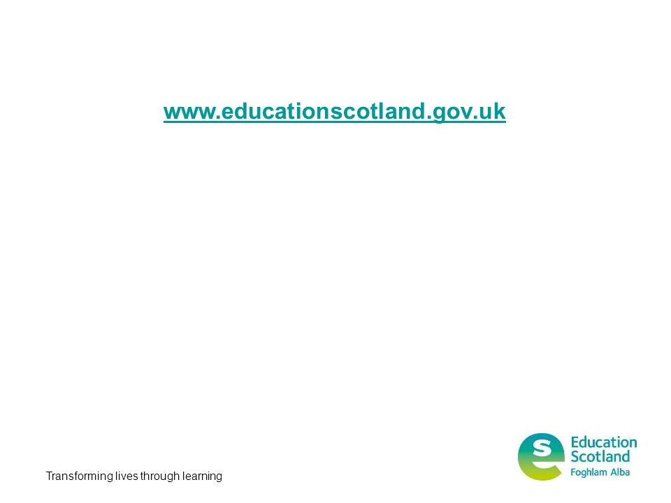 www.educationscotland.gov.uk Transforming lives through learning