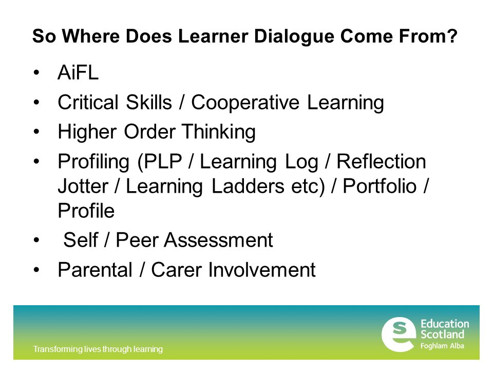 Transforming lives through learning So Where Does Learner Dialogue Come From.