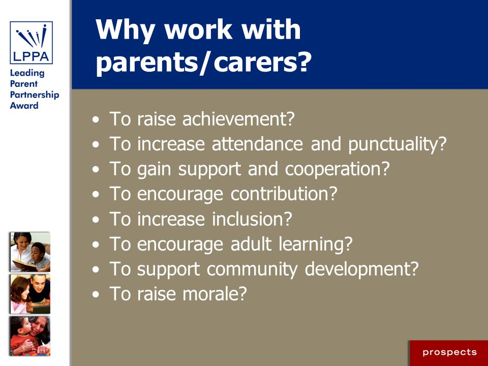 Why work with parents/carers.To raise achievement.