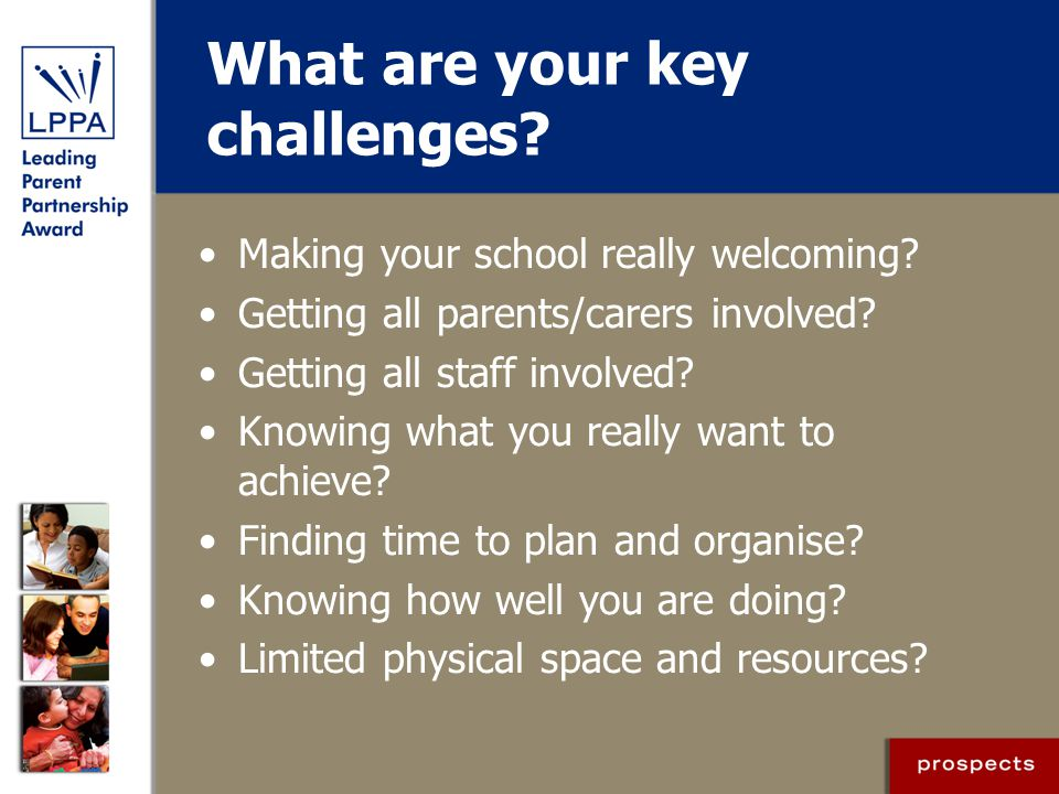 What are your key challenges.Making your school really welcoming.