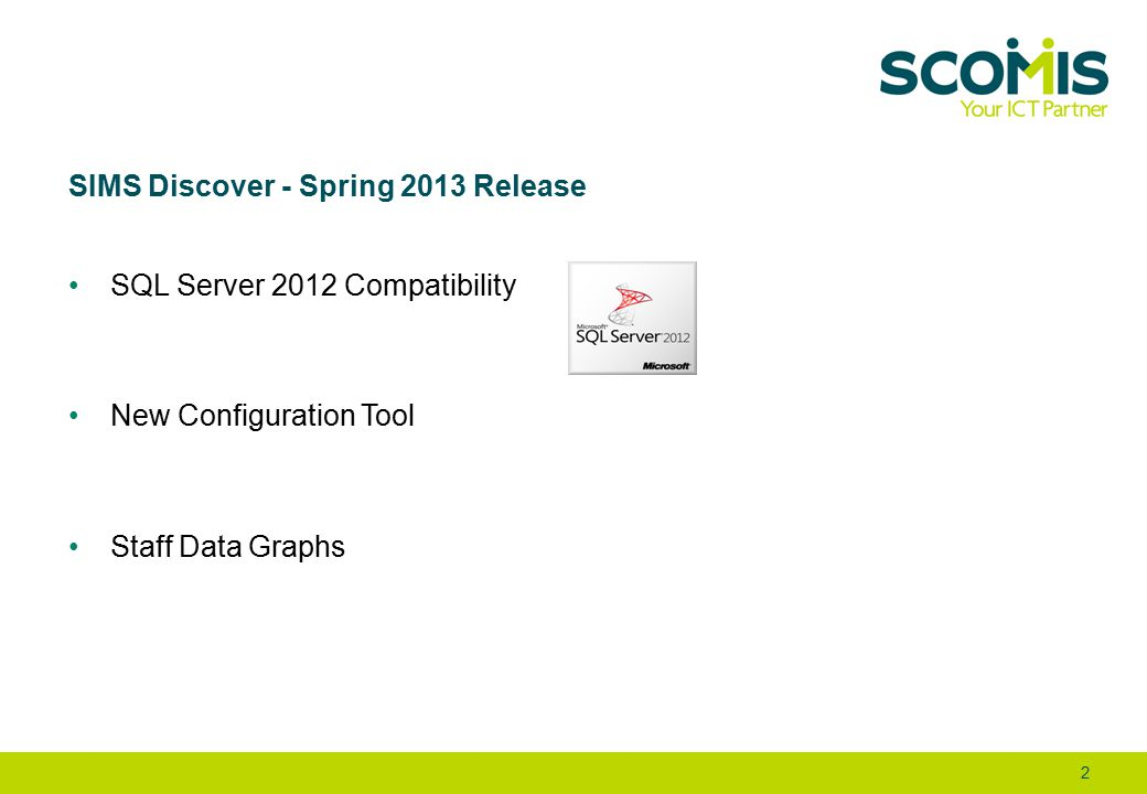 SIMS Discover - Spring 2013 Release SQL Server 2012 Compatibility New Configuration Tool Staff Data Graphs 2