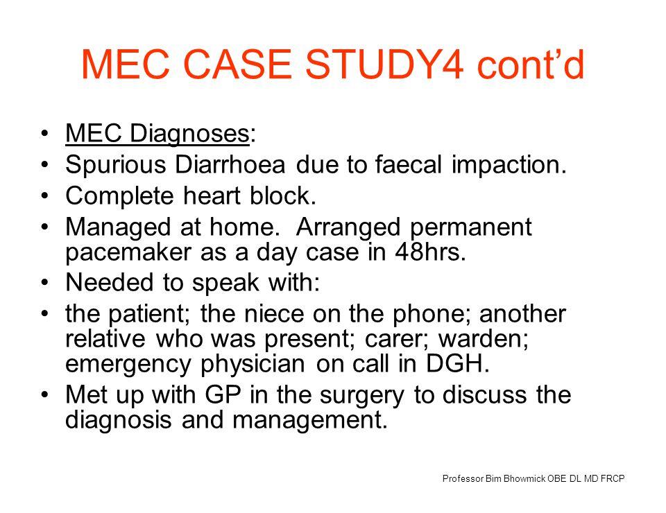 MEC CASE STUDY4 cont'd MEC Diagnoses: Spurious Diarrhoea due to faecal impaction.