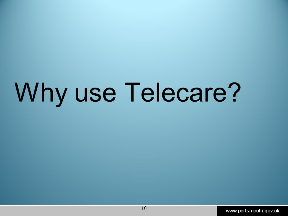www.portsmouth.gov.uk 10 Why use Telecare?