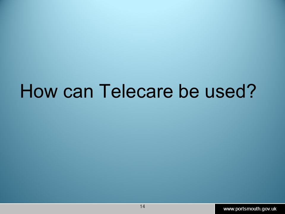 www.portsmouth.gov.uk 14 How can Telecare be used?