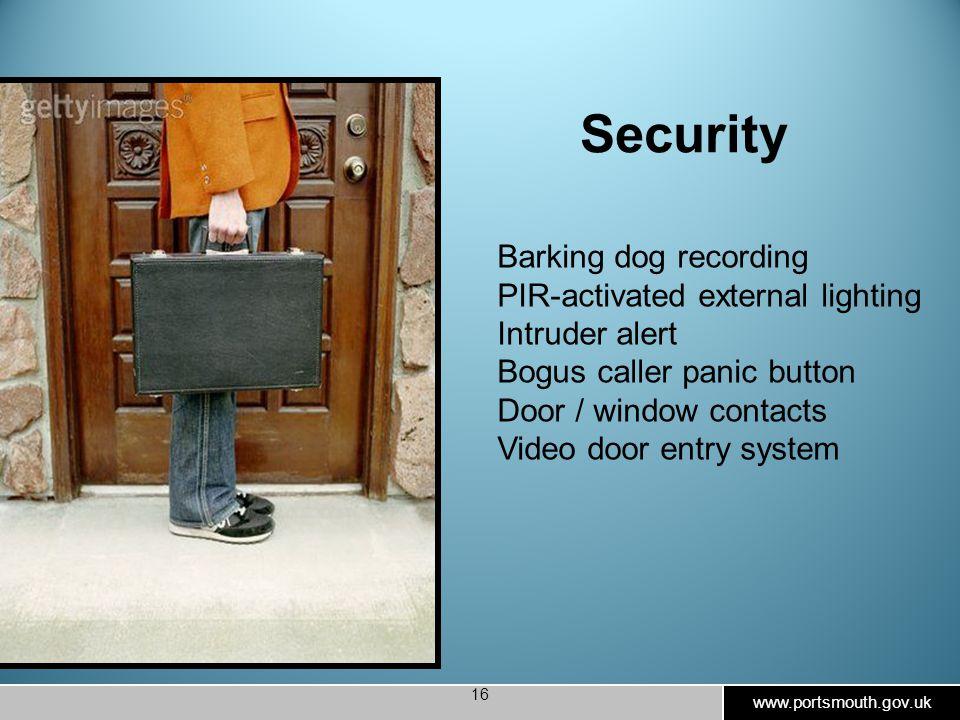www.portsmouth.gov.uk 16 Security Barking dog recording PIR-activated external lighting Intruder alert Bogus caller panic button Door / window contacts Video door entry system