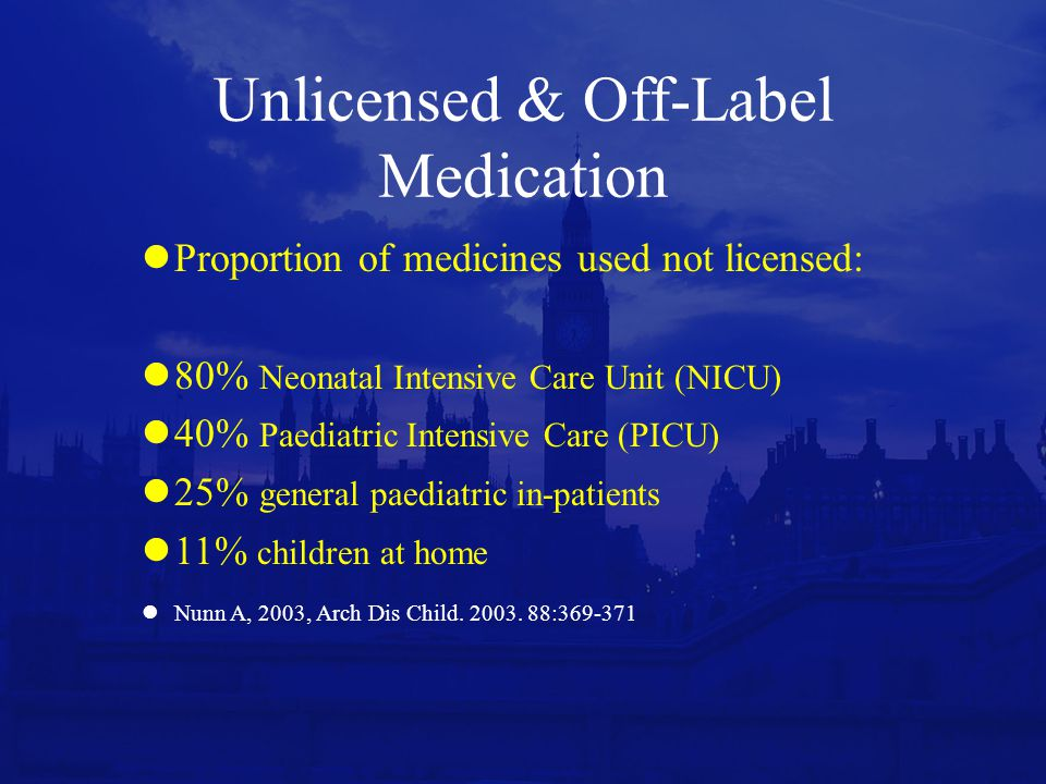 Therapeutic Orphans Europe - >50% of medicines used in children have never been tested in children.