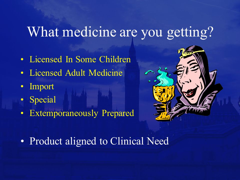 Paediatric Patient Needs Age-appropriate formulations –Type of formulation (liquid / solid) –Dose flexibility –Excipients and levels Ease of dosing and compliance –Palatability –Frequency of dosing –Ease of manipulation (by carer) –Perceptions of parent / carer?