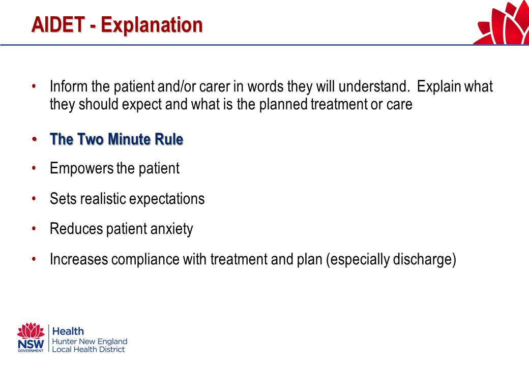 AIDET - Explanation Inform the patient and/or carer in words they will understand.