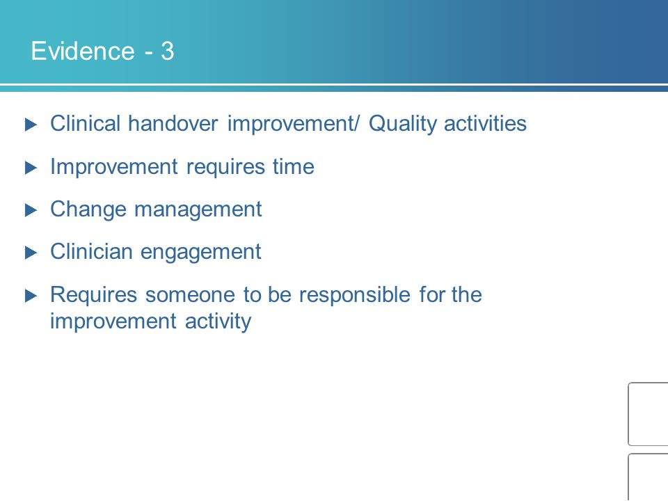 Evidence - 3  Clinical handover improvement/ Quality activities  Improvement requires time  Change management  Clinician engagement  Requires someone to be responsible for the improvement activity