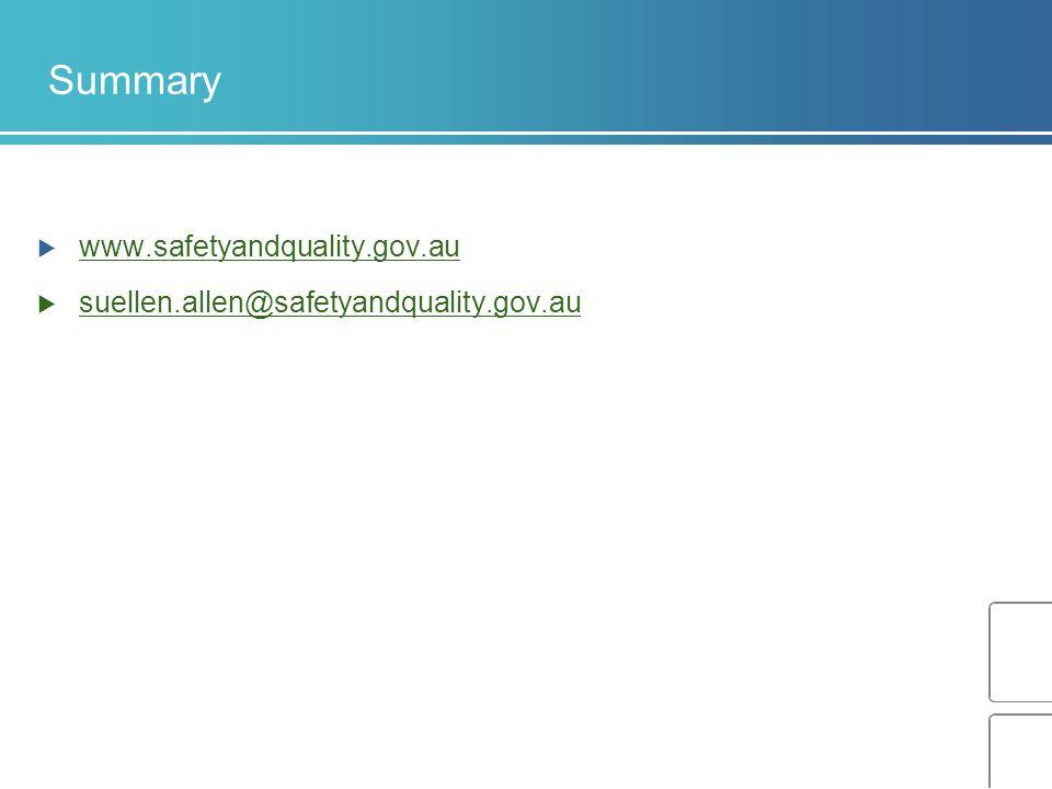 Summary  www.safetyandquality.gov.au www.safetyandquality.gov.au  suellen.allen@safetyandquality.gov.auuellen.allen@safetyandquality.gov.au
