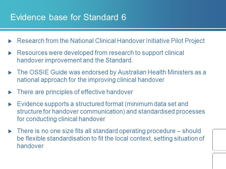Evidence base for Standard 6  Research from the National Clinical Handover Initiative Pilot Project  Resources were developed from research to support clinical handover improvement and the Standard.