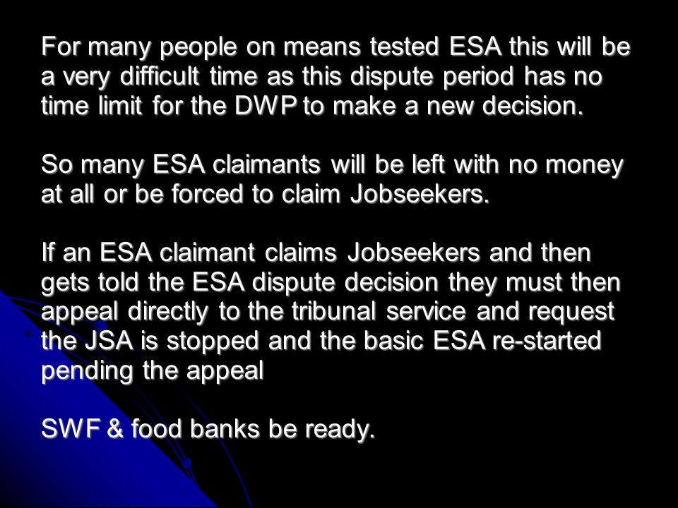 For many people on means tested ESA this will be a very difficult time as this dispute period has no time limit for the DWP to make a new decision.