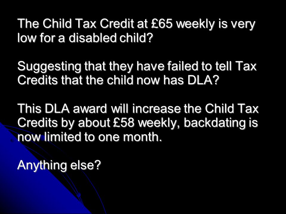 They also have Child Benefit at £20.30 and Child Tax Credit at £65 weekly.