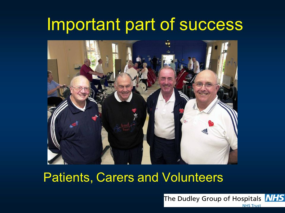 Important part of success Patients, Carers and Volunteers