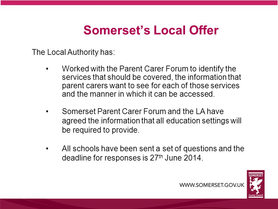 The Local Authority has: Worked with the Parent Carer Forum to identify the services that should be covered, the information that parent carers want to see for each of those services and the manner in which it can be accessed.