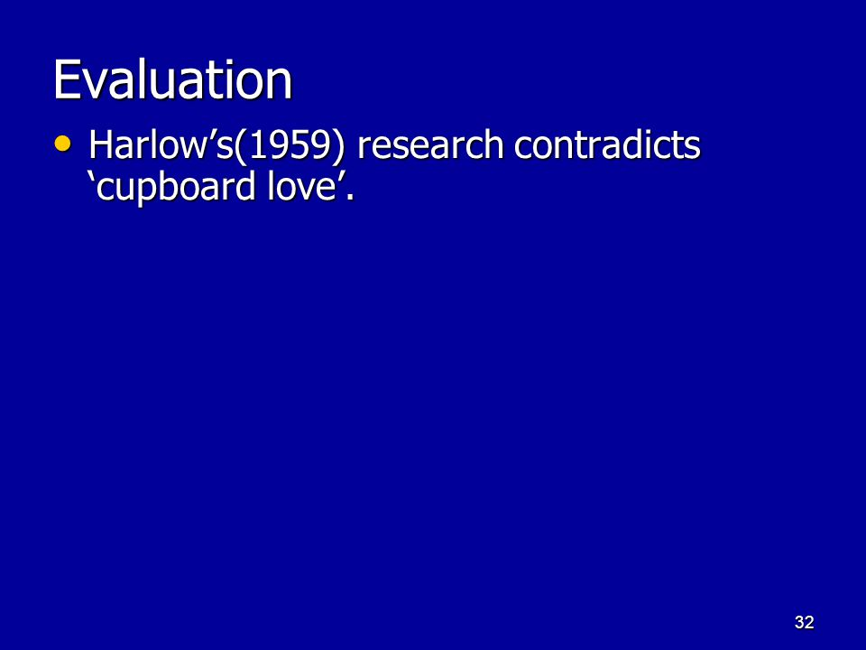 31 The Psychodynamic Approach 'Cupboard-love': Libidinal desires are satisfied.