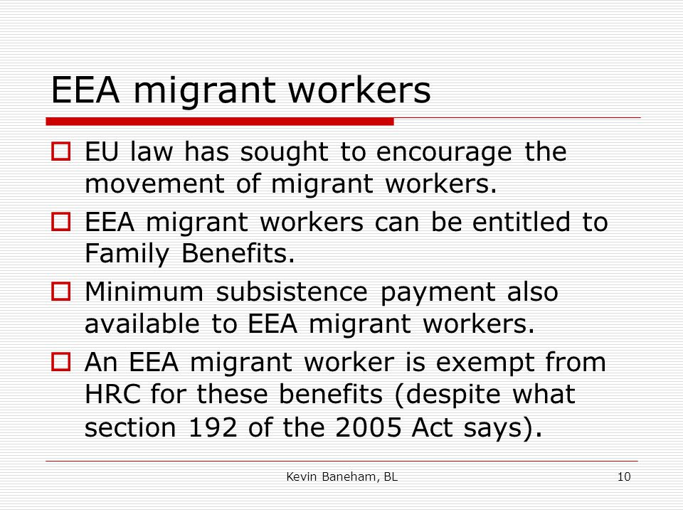 Kevin Baneham, BL10 EEA migrant workers  EU law has sought to encourage the movement of migrant workers.