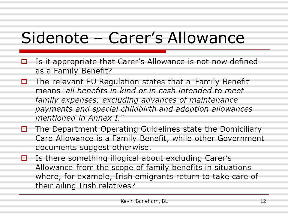 Sidenote – Carer's Allowance  Is it appropriate that Carer's Allowance is not now defined as a Family Benefit.