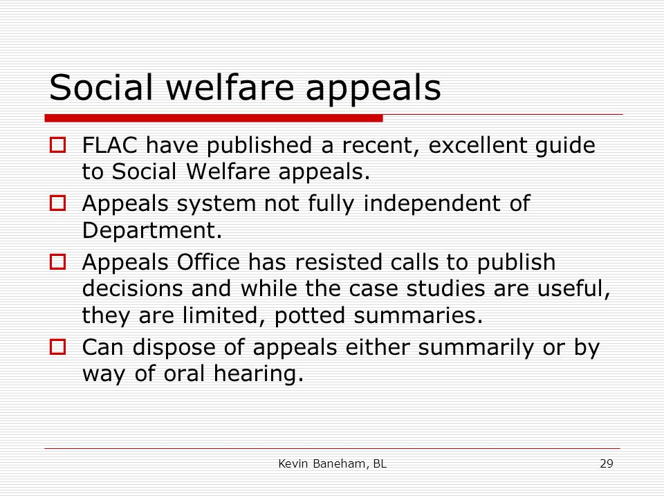 Social welfare appeals  FLAC have published a recent, excellent guide to Social Welfare appeals.