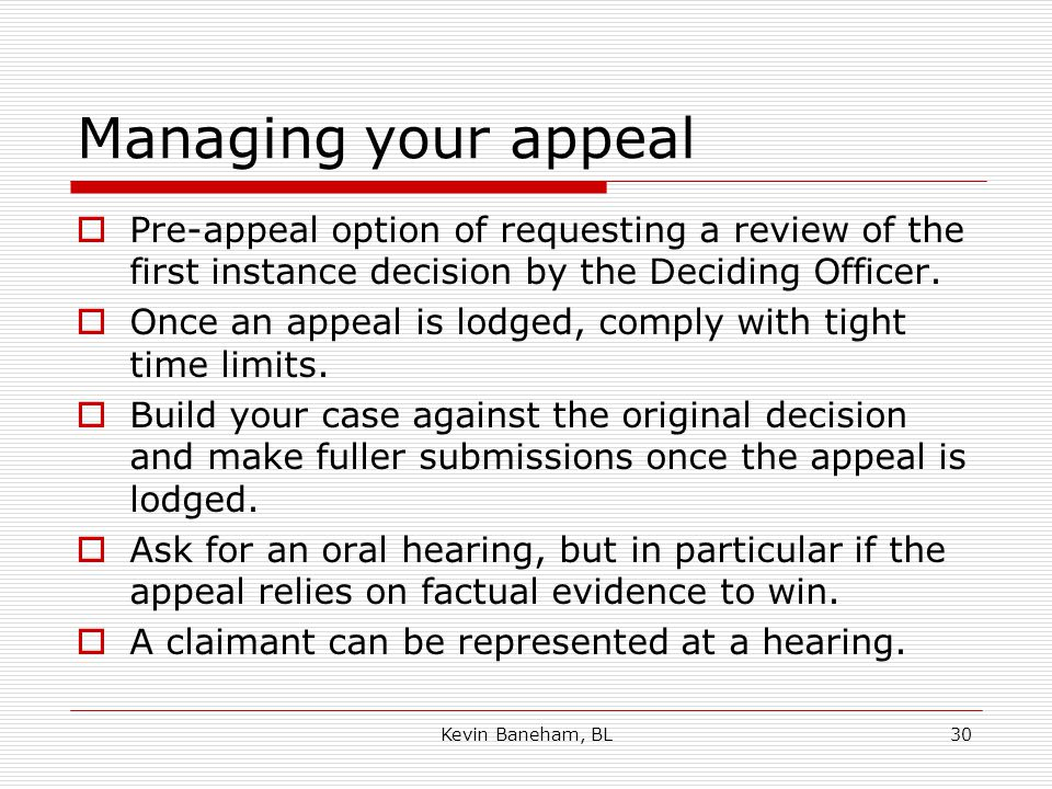 Managing your appeal  Pre-appeal option of requesting a review of the first instance decision by the Deciding Officer.