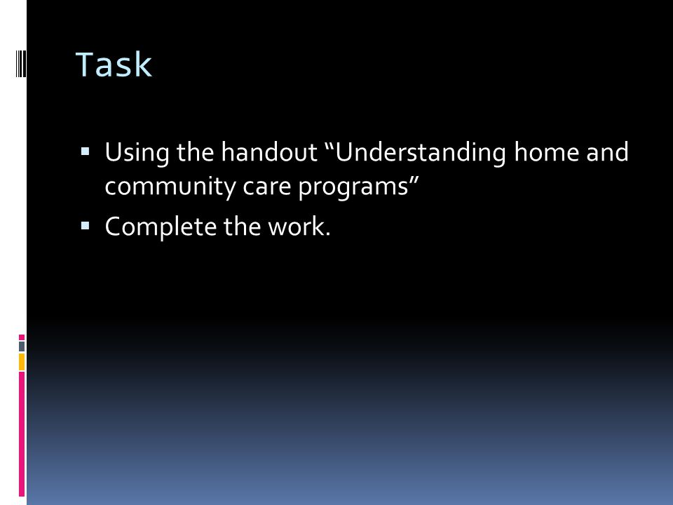 Task  Using the handout Understanding home and community care programs  Complete the work.