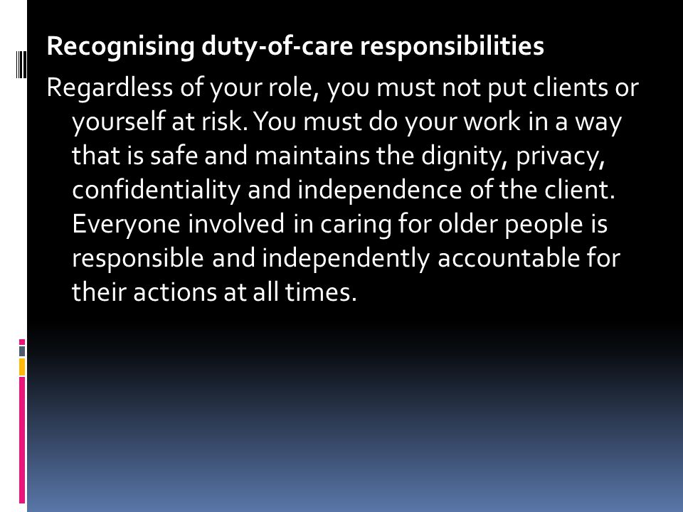 Recognising duty-of-care responsibilities Regardless of your role, you must not put clients or yourself at risk.