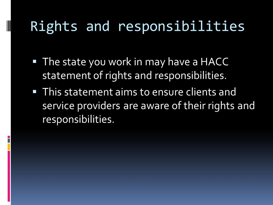 Rights and responsibilities  The state you work in may have a HACC statement of rights and responsibilities.