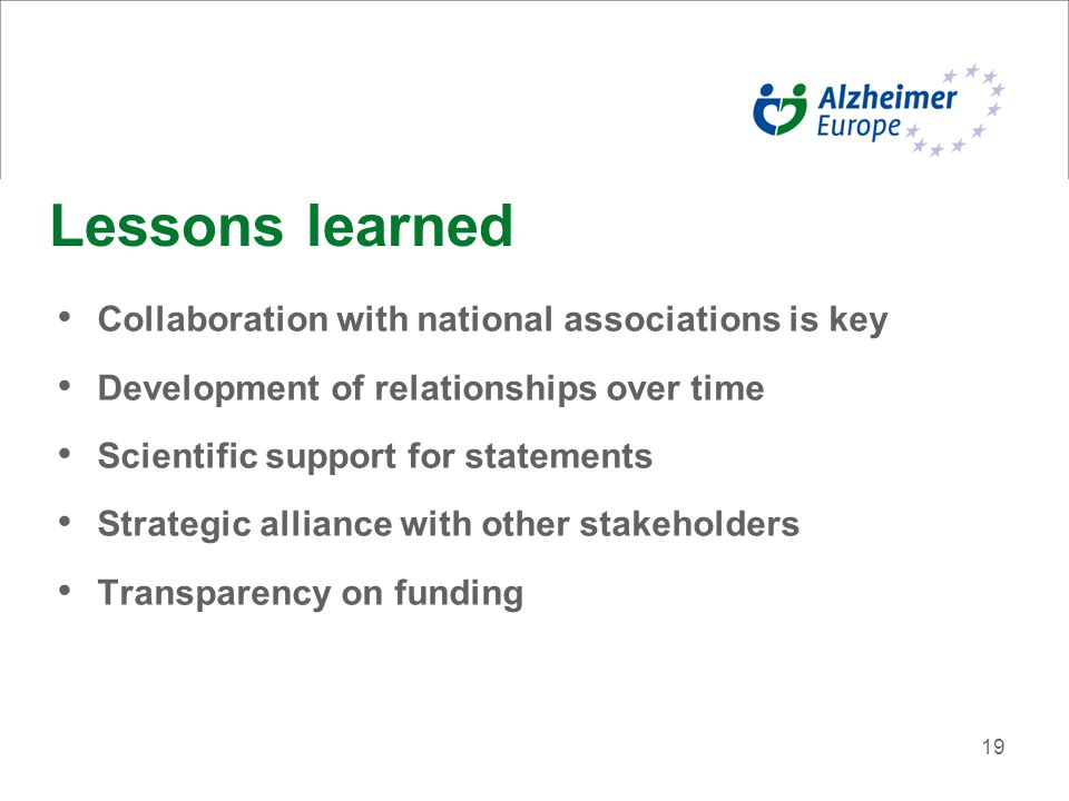 19 Lessons learned Collaboration with national associations is key Development of relationships over time Scientific support for statements Strategic