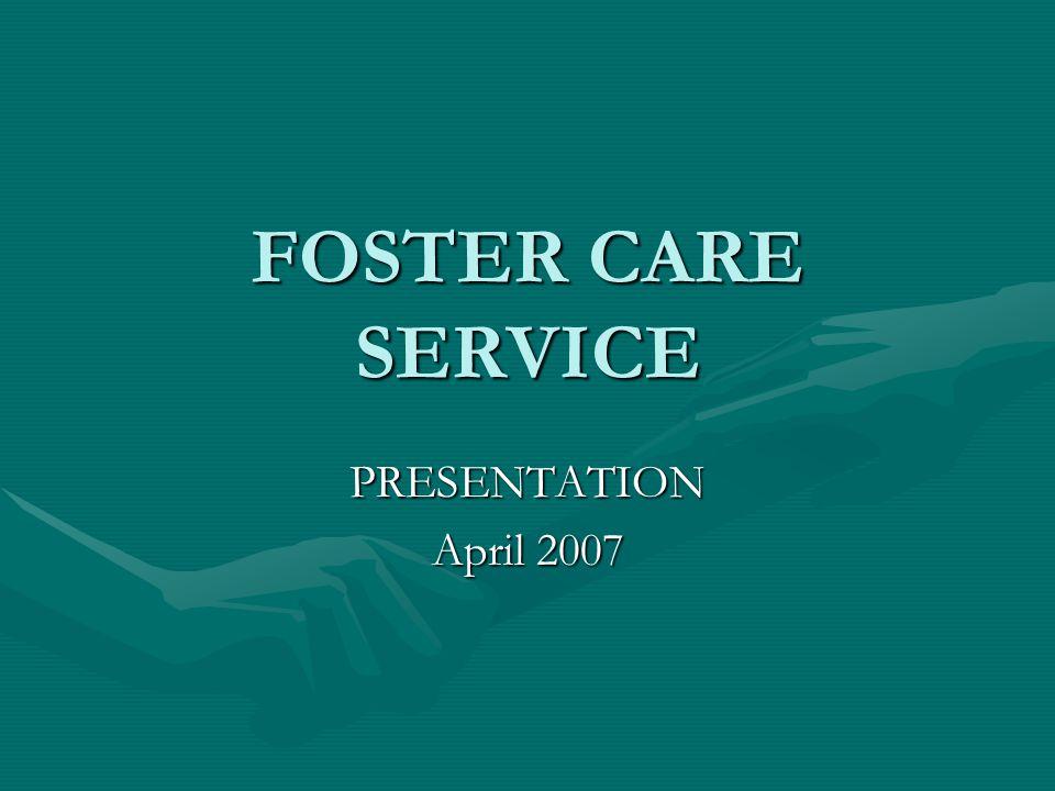 FOSTER CARE SERVICE PRESENTATION April 2007