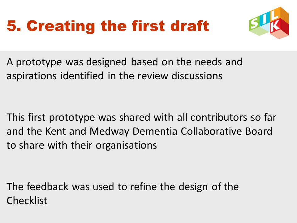 5. Creating the first draft A prototype was designed based on the needs and aspirations identified in the review discussions This first prototype was