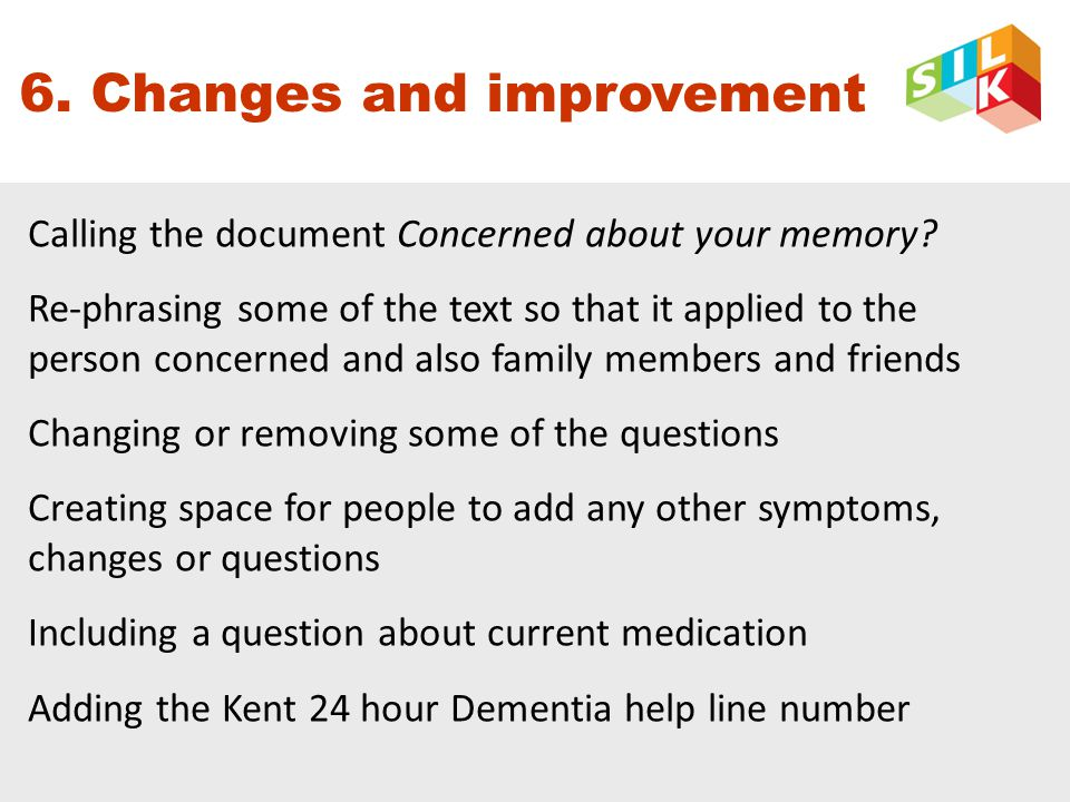 6. Changes and improvement Calling the document Concerned about your memory? Re-phrasing some of the text so that it applied to the person concerned a